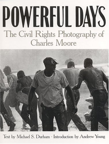 Powerful Days: The Civil Rights Photography of Charles Moore: Moore, Charles; Durham, Michael