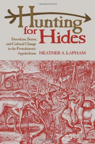 9780817352769: Hunting for Hides: Deerskins, Status, and Cultural Change in the Protohistoric Appalachians