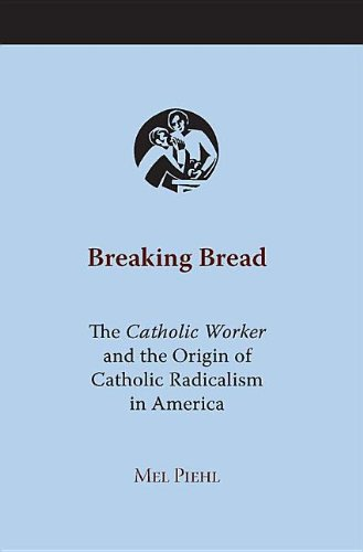 9780817353278: Breaking Bread: The Catholic Worker and the Origin of Catholic Radicalism in America (Religion & American Culture)
