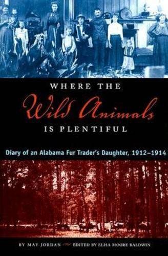 9780817353377: Where the Wild Animals Is Plentiful: Diary of an Alabama Fur Trader's Daughter, 1912-1914