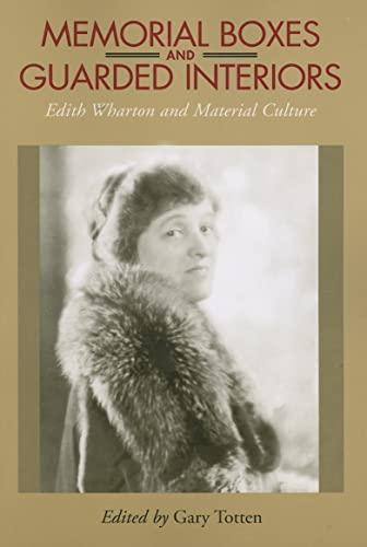 Memorial Boxes and Guarded Interiors: Edith Wharton: Editor-Gary Totten; Contributor-Dr.