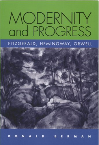 9780817354305: Modernity and Progress: Fitzgerald, Hemingway, Orwell