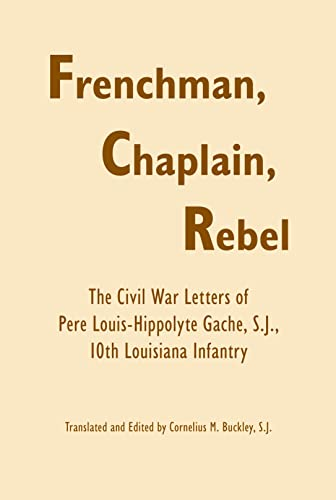 Frenchman, Chaplain, Rebel: The Civil War Letters: Gache S.J., Pere
