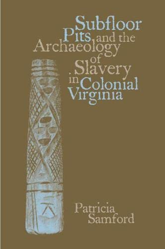 9780817354541: Subfloor Pits and the Archaeology of Slavery in Colonial Virginia