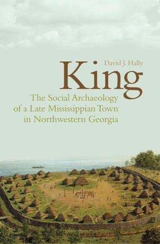 9780817354602: King: The Social Archaeology of a Late Mississippian Town in Northwestern Georgia