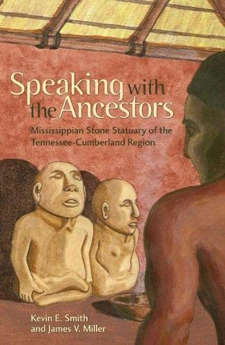 SPEAKING WITH THE ANCESTORS : Mississippian Stone Statuary of the Tennessee-Cumberland Region: ...