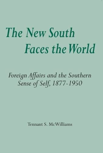 The New South Faces the World: Foreign Affairs and the Southern Sense of Self,1877-1950: McWilliams...