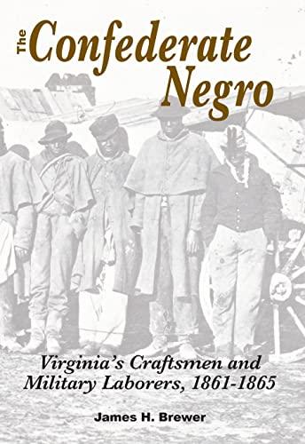 9780817354862: The Confederate Negro: Virginia's Craftsmen and Military Laborers, 1861-1865
