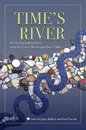 Time's River: Archaeological Syntheses from the Lower: Editor-Janet Rafferty; Editor-Evan