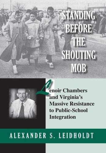9780817354916: Standing Before the Shouting Mob: Lenoir Chambers and Virginia's Massive Resistance to Public School Integration