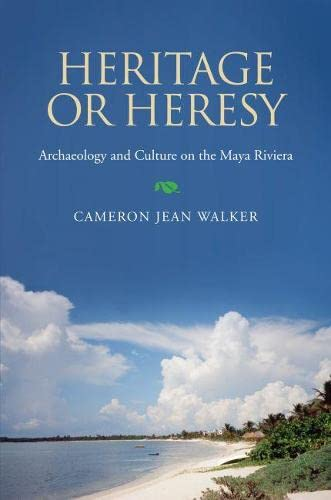 9780817355142: Heritage or Heresy: Archaeology and Culture in the Maya Riviera (Caribbean Archaeology and Ethnohistory)