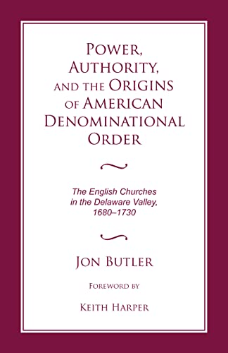 9780817355258: Power, Authority, and the Origins of American Denominational Order: The English Churches in the Delaware Valley (Religion & American Culture)