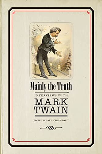 Mainly the Truth: Interviews with Mark Twain: Mark Twain