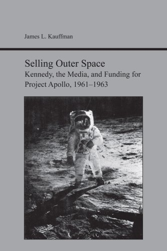 9780817355906: Selling Outer Space: Kennedy, the Media, and Funding for Project Apollo, 1961-1963 (Studies Rhetoric & Communicati)