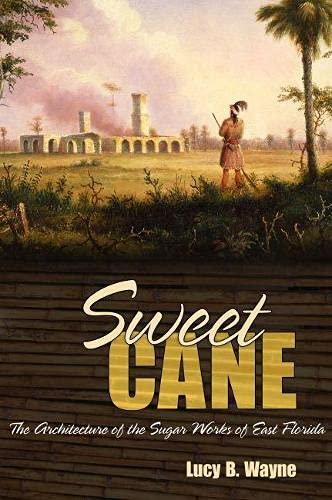 9780817355920: Sweet Cane: The Architecture of the Sugar Works of East Florida