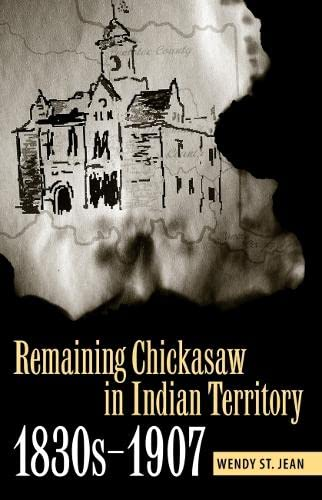 9780817356422: Remaining Chickasaw in Indian Territory, 1830s-1907