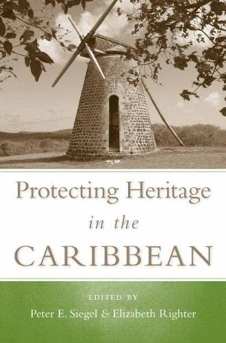 Protecting Heritage in the Caribbean (Caribbean Archaeology: Editor-Dr. Peter E.
