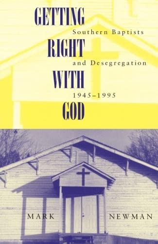 Getting Right with God: Southern Baptists and Desegregation, 1945-1995 (Paperback): Mark Newman
