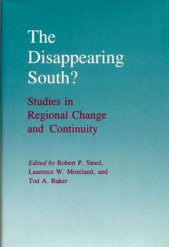 The Disappearing South?: Studies in Regional Change: Steed Ph.D., Robert