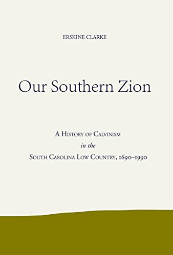 9780817357887: Our Southern Zion: A History of Calvinism in the South Carolina Low Country, 1690-1990
