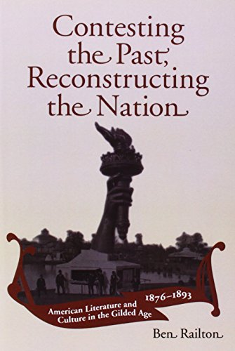 Contesting the Past, Reconstructing the Nation: American Literature and Culture in the Gilded Age, ...