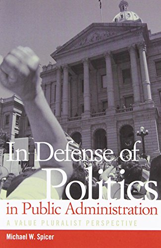 In Defense of Politics in Public Administration: A Value Pluralist Perspective (Public Admin: ...
