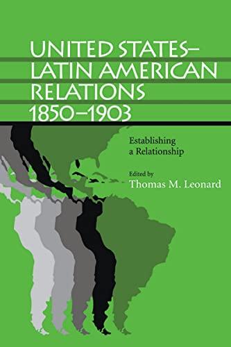 "United Statesâ€""Latin American Relations, 1850â€""1903: Establishing a: Leonard, Thomas M.;"