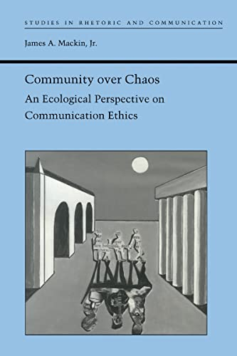 Community over Chaos: An Ecological Perspective on Communication Ethics (Studies in Rhetoric and ...
