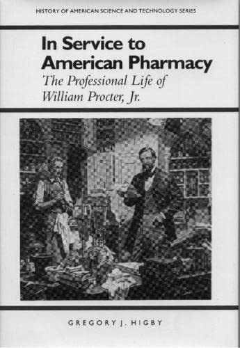 9780817358563: In Service to American Pharmacy: The Professional Life of William Procter Jr. (History Amer Science & Technol)