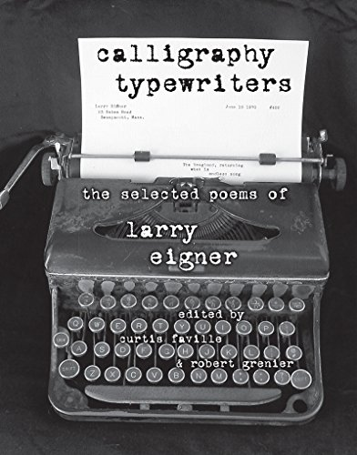 Calligraphy Typewriters: The Selected Poems Of Larry Eigner 9780817358747 Larry Eigner began writing poetry at age eight and was first published at age nine. Revered by poets and artists across a broad spectrum
