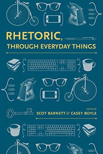 Rhetoric, Through Everyday Things: Scot Barnett (editor),