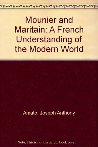 Mounier and Maritain: A French Understanding of the Modern World (Studies in the humanities ; no. 6...
