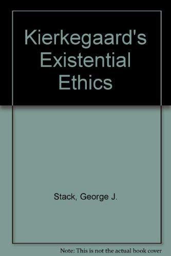 Kierkegaard's Existential Ethics.: STACK, George J.