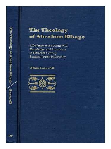 The Theology of Abraham Bibago: A Defense of the Divine Will, Knowledge, and Providence in Fiftee...