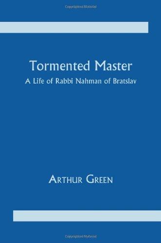 Tormented Master: The Life and Spiritual Quest of Rabbi Nahman of Bratslav.: Green, Arthur.