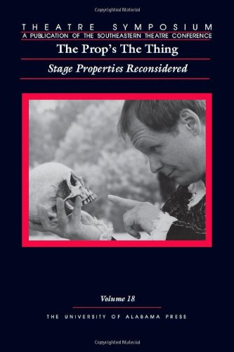9780817370053: Theatre Symposium, Vol. 18: The Prop's The Thing: Stage Properties Reconsidered (Theatre Symposium Series)