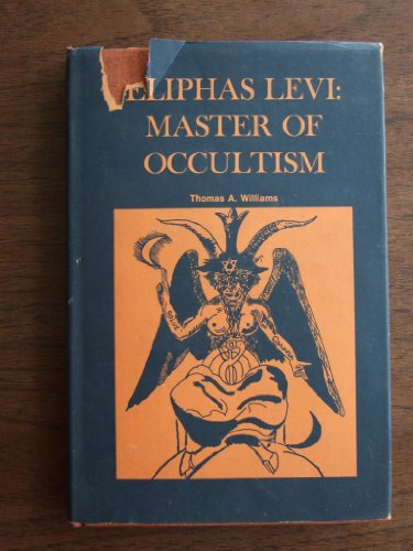 Eliphas Levi: Master of Occultism: Thomas A. Williams