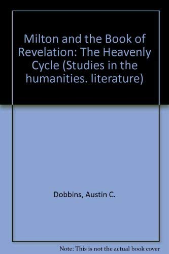 Milton and the Book of Revelation: The Heavenly Cycle (Studies in the humanities ; no. 7 : ...