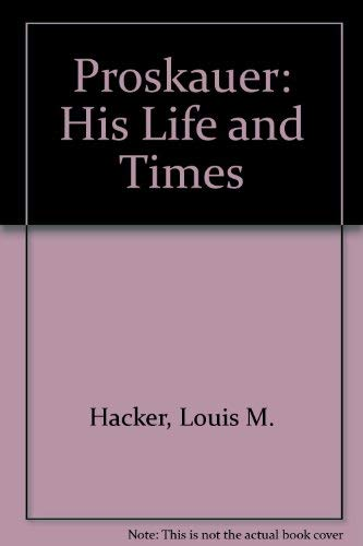Proskauer, His Life and Times: Hacker, Louis Morton;Hirsch, Mark D.