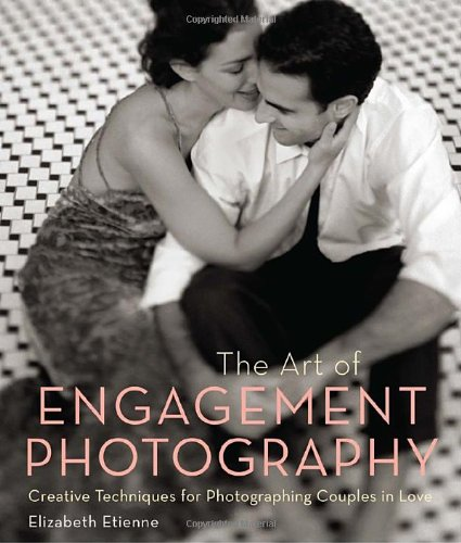 9780817400095: The Art of Engagement Photography: Creative Techniques for Photographing Couples in Love