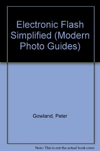 Electronic flash simplified (A Modern photoguide): Gowland, Peter