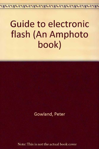Guide to electronic flash (An Amphoto book): Peter Gowland