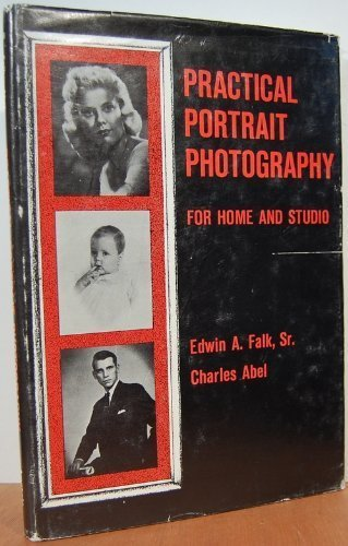 Practical Portrait Photography for Home and Studio: Falk, Edwin A., Abel, Charles