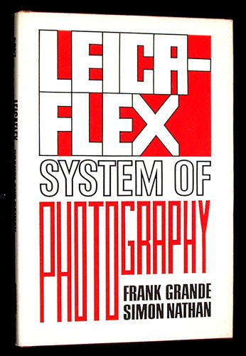 The Leicaflex System of Photography: Grande, Frank D.;Nathan, Simon