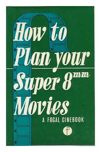9780817406257: How to plan your super 8 mm. movies (A Focal cinebook)