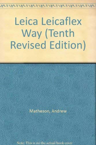 Leica Leicaflex Way (Tenth Revised Edition): Matheson, Andrew