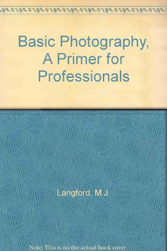Basic Photography, A Primer for Professionals: Langford, M.J.