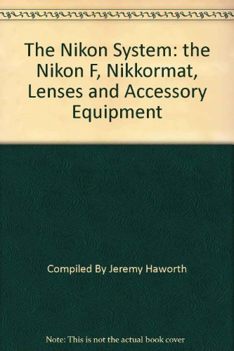 The Nikon System: the Nikon F, Nikkormat, Lenses and Accessory Equipment: Crawley, Geoffrey; ...