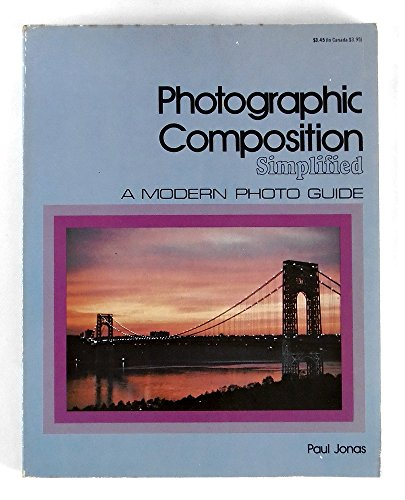 Photographic Composition Simplified: A Modern Photoguide: Jonas, Paul