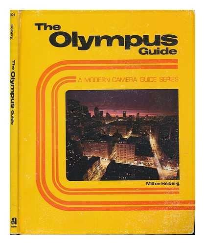 The Olympus Guide: A Modren Camera Guide Series: Heiberg, Milton